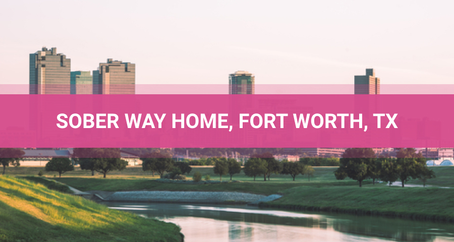 Sober Way Home Facility In Fort Worth